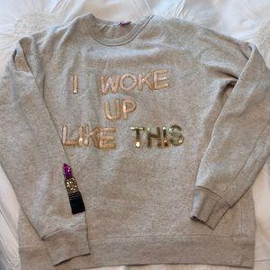 "Custom made ""I woke up like this"" sweatshirt"